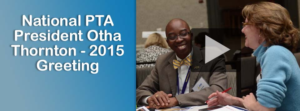 National PTA President Otha Thornton - 2015 Greeting